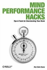 Mind Performance Hacks: Tips & Tools for Overclocking Your Brain (Hacks)