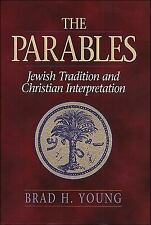 The Parables : Jewish Tradition and Christian Interpretation by Brad H. Young...