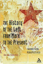 The History of the Left from Marx to the Present: Theoretical Perspectives, 0826