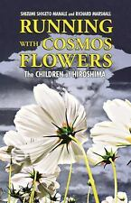 Running with Cosmos Flowers : The Children of Hiroshima by Shizumi Manale and...