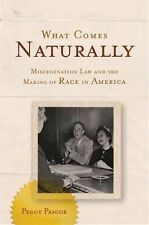 What Comes Naturally : Miscegenation Law and the Making of Race in America by...