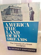 America the Land of My Dreams by George Steffanides Odyssey of a Greek Immigrant