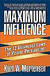 Maximum Influence : The 12 Universal Laws of Power Persuasion by Kurt W....