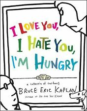 I Love You, I Hate You, I'm Hungry : A Collection of Cartoons by Bruce Eric...