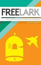 Free Lark : The New Attitude of Financial Freedom by Kristen Becker (2015,...
