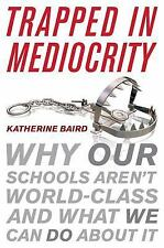 Trapped in Mediocrity: Why Our Schools Aren't World-Class and What We -ExLibrary