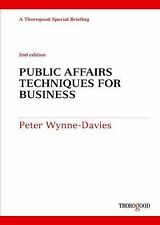 Public Affairs Techniques for Business (Thorogood Reports), , Wynne-Davies, Pete