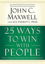 25 Ways to Win with People : How to Make Others Feel Like a Million Bucks by ...