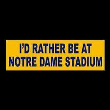 """I'D RATHER BE AT NOTRE DAME STADIUM"" football BUMPER STICKER Fighting Irish ND"