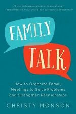 Family Talk: How to Organize Family Meetings to Solve Problems and Strengthen Re