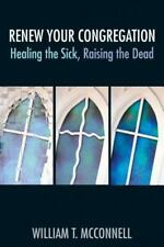 Renew Your Congregation: Healing the Sick, Raising the Dead (TCP Leadership Seri
