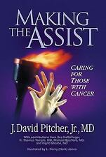 Making the Assist : Caring for Those with Cancer by J. David, Jr. Pitcher... NEW