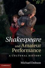 NEW - Shakespeare and Amateur Performance: A Cultural History