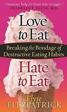 Love to Eat, Hate to Eat : Breaking the Bondage of Destructive Eating Habits by
