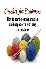 Crochet for Beginners: How to Start Creating Amazing Crochet Patterns with...