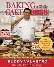 Baking with the Cake Boss: 100 of Buddy's Best Recipes and Decorating Secrets...