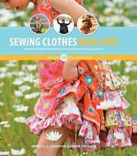 Sewing Clothes Kids Love : Sewing Patterns and Instructions for Boys' and Girls'