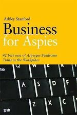 Business for Aspies: 42 Best Practices for Using Asperger Syndrome Traits at Wor