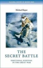 The Secret Battle: Emotional Survival in The Great War by Michael Roper...