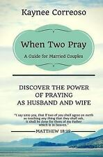 When Two Pray: Discover the Power of Praying As Husband and Wife : A Guide...