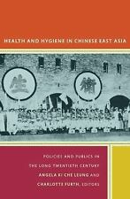 Health and Hygiene in Chinese East Asia: Policies and Publics in the Long Twenti