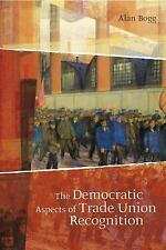 The Democratic Aspects of Trade Union Recognition by Alan Bogg (2009, Hardcover)