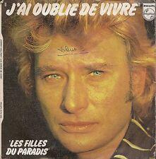 """45 TOURS / 7""""--JOHNNY HALLYDAY--J'AI OUBLIE DE VIVRE / LES FILLES DU PARADIS--77"""