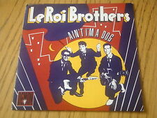 """LeROI BROTHERS - AIN'T I'M A DOG     7"""" VINYL PS"""