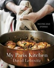 My Paris Kitchen : Recipes and Stories by David Lebovitz (2014, Hardcover)