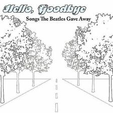 HELLO GOODBYE: SONGS THE BE...-HELLO GOODBYE: SONGS THE BEATLES GAVE AWAY CD NEW