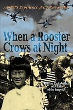 When a Rooster Crows at Night : A Child's Experience of the Korean War by...