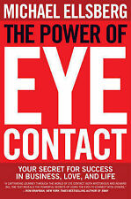 The Power of Eye Contact: Your Secret for Success in Business, Love, and Life...