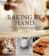 Baking By Hand: Make the Best Artisanal Breads and Pastries Better Without a Mix