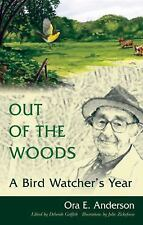 Out of the Woods : A Bird Watcher's Year by Ora E. Anderson (2007, Paperback)