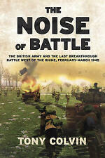 THE NOISE OF BATTLE. THE BRITISH ARMY & THE LAST BREAKTHROUGH BATTLE.........