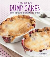 Clean and Easy Dump Cakes : Nearly 100 Recipes to Dump, Bake, and Devour by...