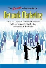 The Secrets to Succeeding in Network Marketing Offline and Online: How To Achiev