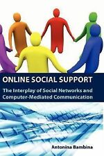 Online Social Support: The Interplay of Social Networks and Computer-Mediated Co