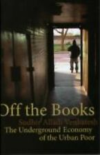 Off the Books : The Underground Economy of the Urban Poor by Sudhir Alladi...