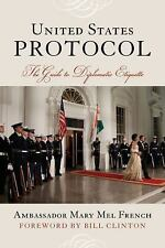 United States Protocol : The Guide to Official Diplomatic Etiquette by...