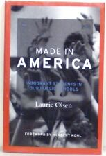 MADE IN AMERICA: IMMIGRANT STUDENTS IN OUR PUBLIC SCH-