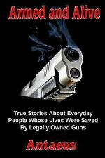Armed and Alive : True Stories about Everyday People Whose Lives Were Saved...