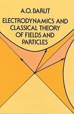 Dover Books on Physics: Electrodynamics and Classical Theory of Fields and...