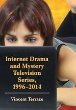 Internet Drama and Mystery Television Series, 1996-2014 by Vincent Terrace...
