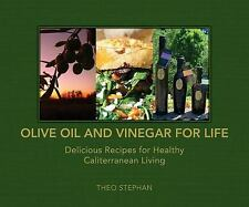 Olive Oil and Vinegar for Life: Delicious Recipes for Healthy Caliterranean Livi