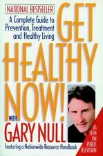Get Healthy Now! A Complete Guide to Prevention, Treatment and Healthy Living -