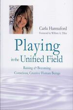 Playing in the Unified Field : Raising and Becoming Conscious, Creative Human...