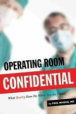Operating Room Confidential: What Really Goes on When You Go Under, Whang, Paul,