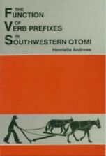 The Function of Verb Prefixes in Southwestern Otomi Vol. 115 by Henrietta...