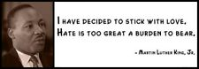 Wall Quote -MARTIN LUTHER KING, JR. - I Have Decided to Stick With Love. Hate is